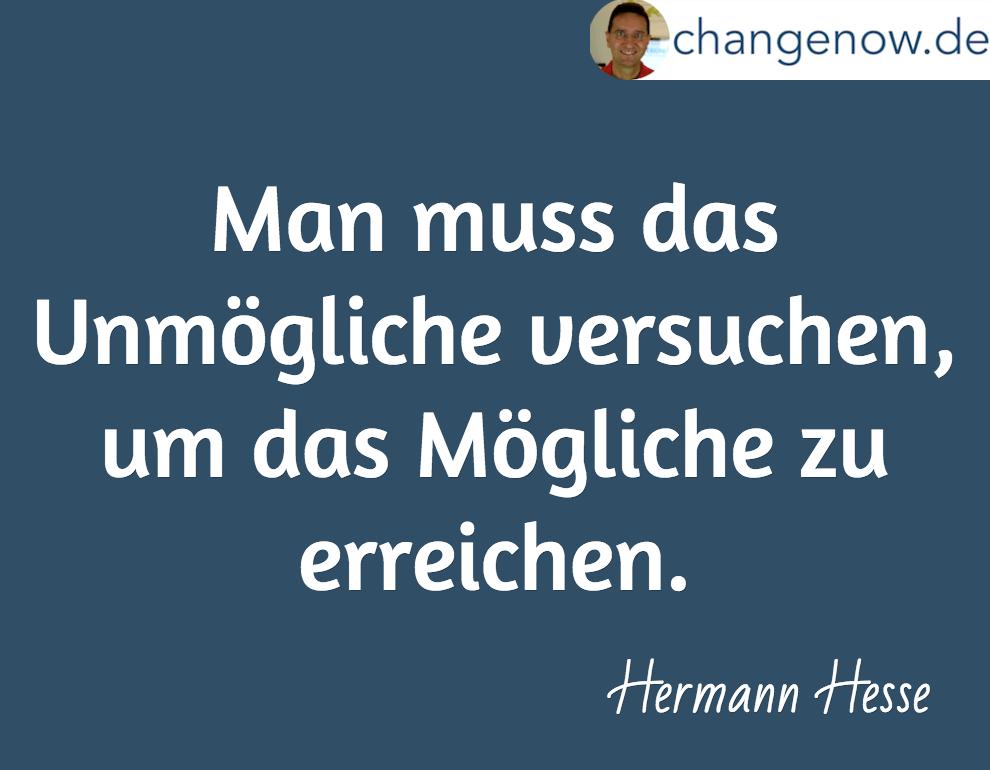 Man Muss Das Unmogliche Versuchen Um Das Mogliche Zu Erreichen Hermann Hesse Lebensweisheiten Sprucheweise