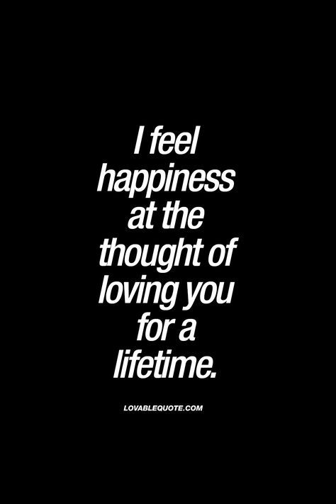 I Feel Happiness At The Thought Of Loving You For A Lifetime Truelove
