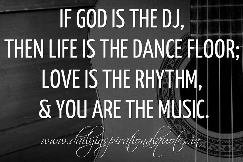By Inspirational Quotes  C B If Is The Dj Then Life Is The Dance Floor Love Is The