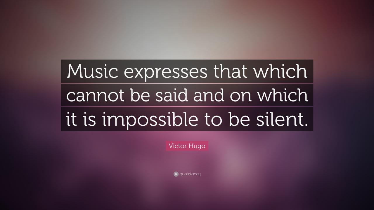 Music Quotes Music Expresses That Which Cannot Be Said And On Which It Is