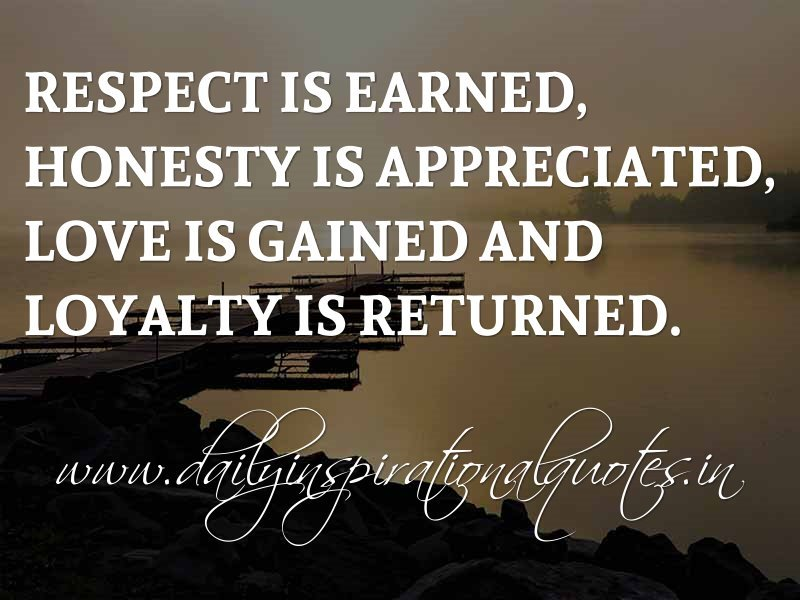 By Inspirational Quotes  C B Respect Is Earned Honesty Is Appreciated Love Is Gained And Loyalty Is Returned