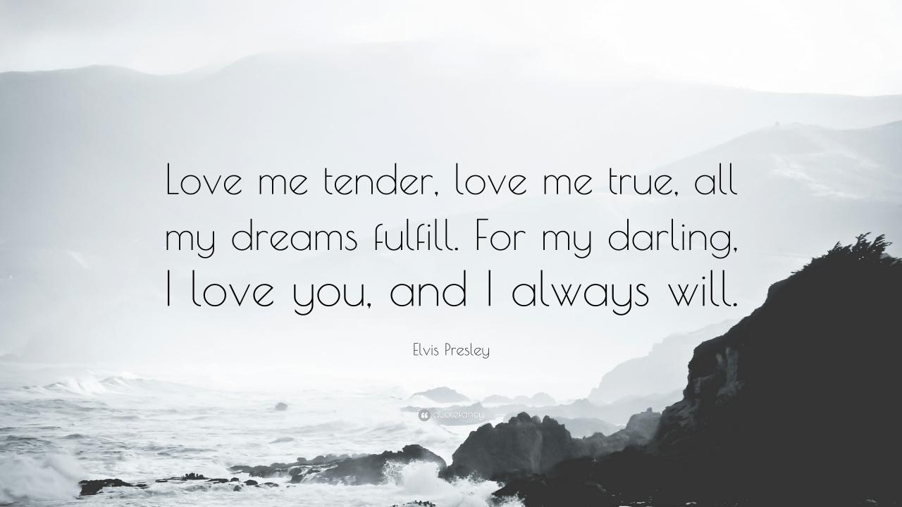 Elvis Presley Quote Love Me Tender Love Me True All My Dreams