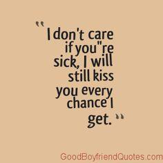 Kiss My Sick Girlfriend Good Boyfriend Quotes Cuteboyfriendquotes Cutebuyfriend Sickgirlfriend