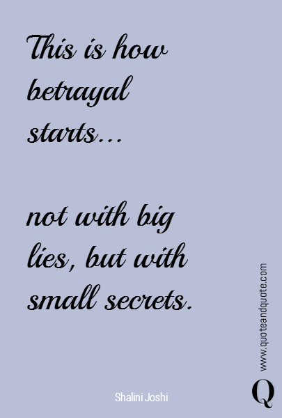 This Is How Betrayal Starts Not With Big Lies But With Small Secrets Friendship Betrayal Quoteslove