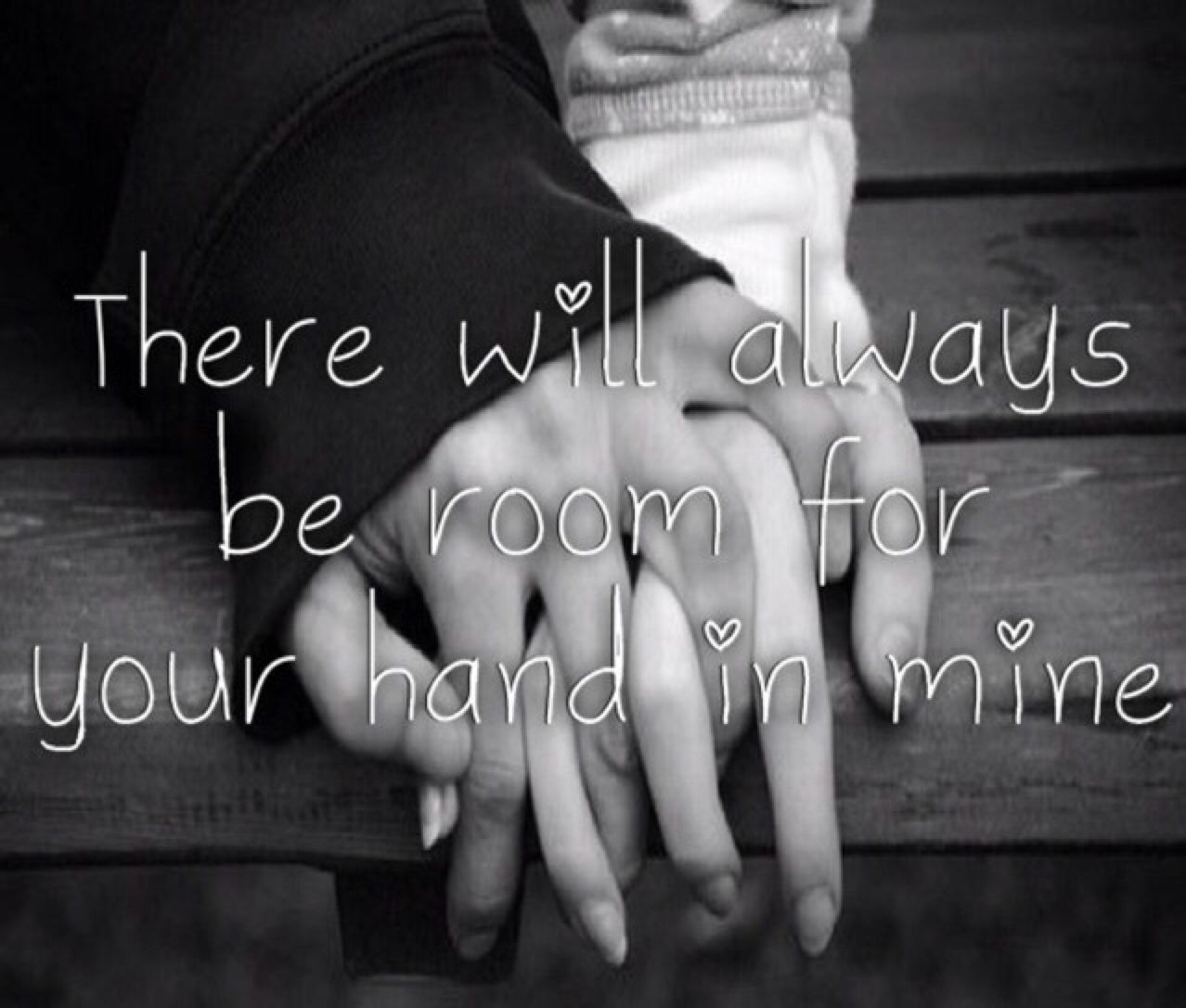 There Will Always Be Room For Your Hand In Mine