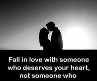 Fall In Love With Someone Who Deserves Your Heart