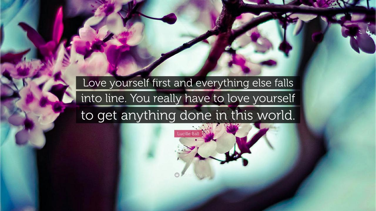 Lucille Ball Quote Love Yourself First And Everything Else Falls Into Line You