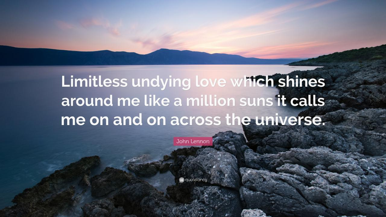 John Lennon Quote Limitless Undying Love Which Shines Around Me Like A Million Suns