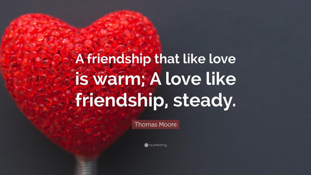 Thomas Moore Quote A Friendship That Like Love Is Warm A Love Like