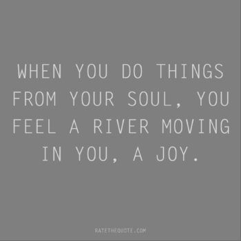Rumi Quote When You Do Things From Your Soul You Feel A River Moving In