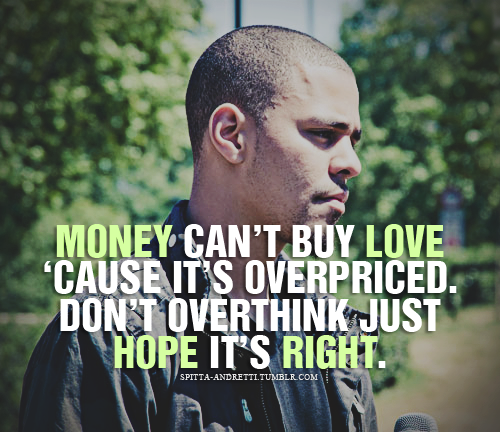 Money Cant Buy Love Cause Its Overpriced Dont Overthink Just