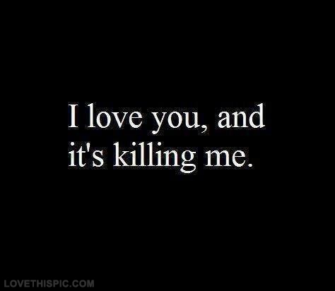 I Love You And Its Killing Me