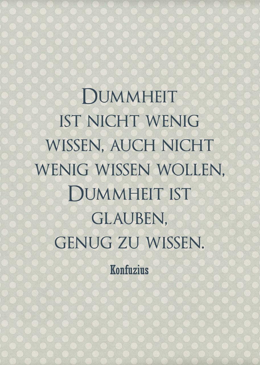 Dummheit Ist Nicht Wenig Wissen Auch Nicht Wenig Wissen Wollen Dummheit Ist Glauben Genug Zu Wissen Quotes Zitate