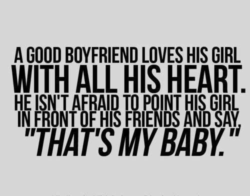A Good Boyfriend Loves His Girl With All His Heart He Isnt Afraid To Point His Girl In Front Of His Friends And Say Thats My Baby