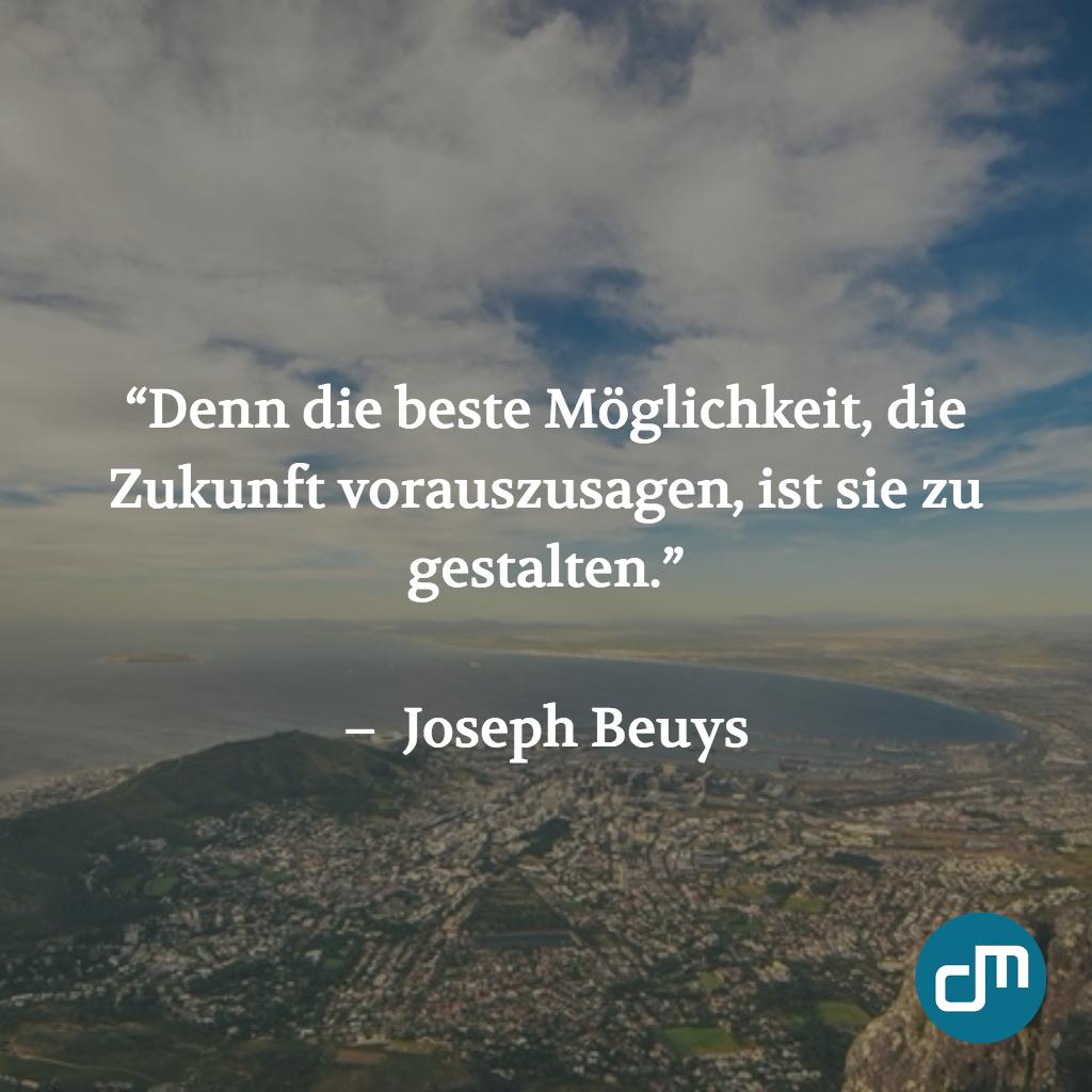 Denn Beste Moglichkeit Zukunft Vorauszusagen Ist Sie Zu Gestalten Joseph Beuys