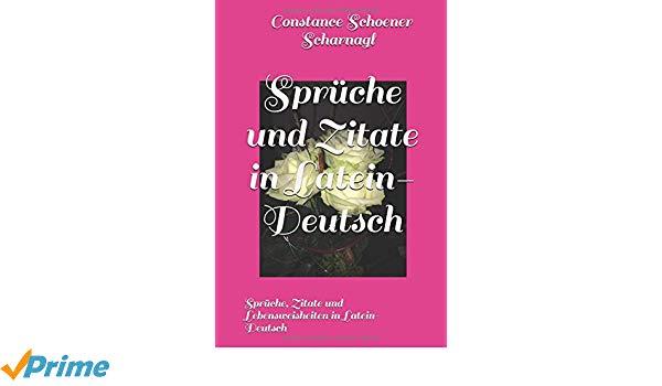 Amazon Com Spruche Und Zitate In Latein Deutsch Spruche Zitate Und Lebensweisheiten In Latein Deutsch  German Edition  Constance