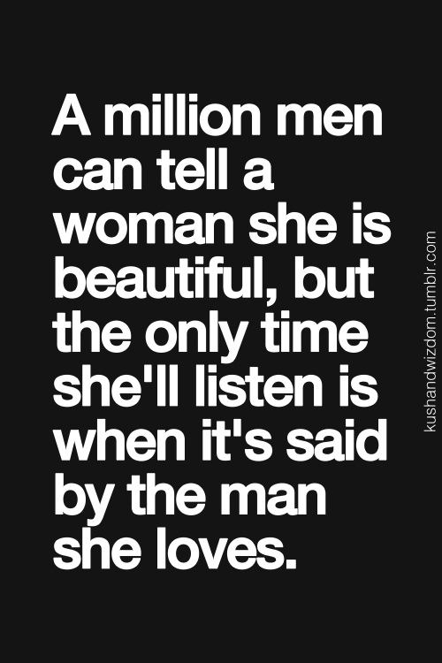 A Million Men Can Tell A Woman She Is Beautiful But The Only Time She