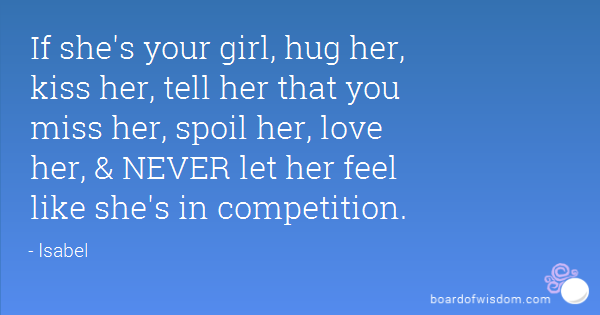 If Shes Your Girl Hug Her Kiss Her Tell Her That You Miss Her Spoil Her Love