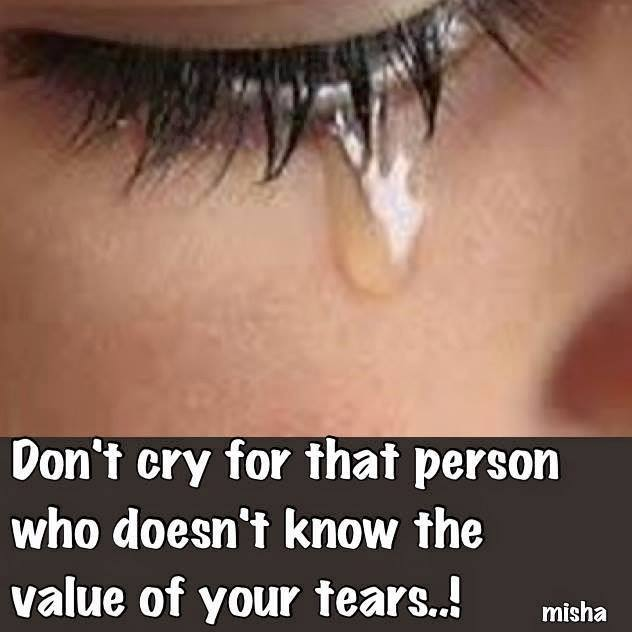Dont Cry For That Person Who Doesnt Know The Value Of Your