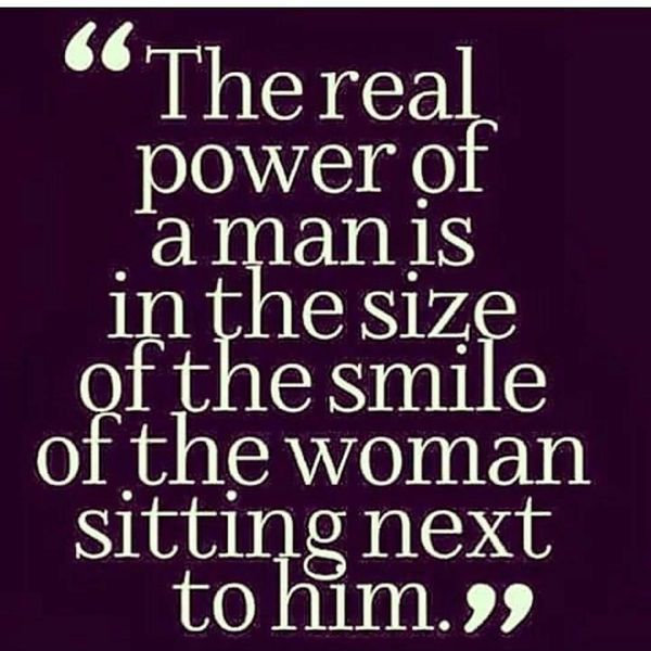 The Real Power Of A Man Is In The Size Of The Smile Of The Woman