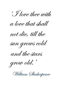 I Love Thee With A Love That Shall Not Die Till The Sun Grows Cold And The Stars Grow Old By William Shakespeare  E D A Ef B F