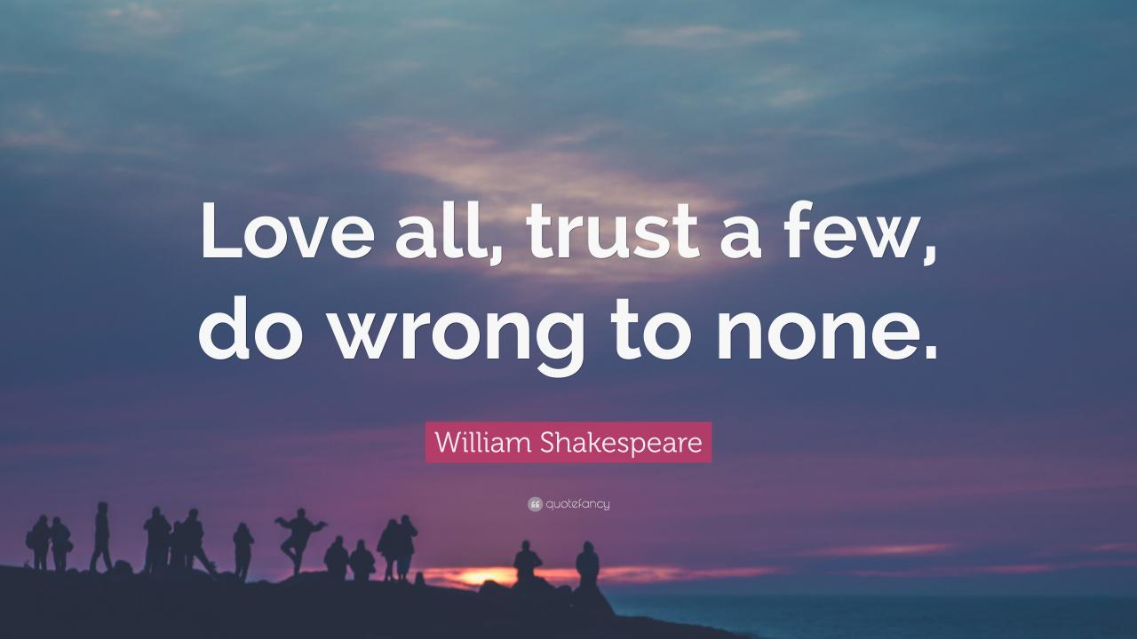 Betrayal Quotes Love All Trust A Few Do Wrong To None