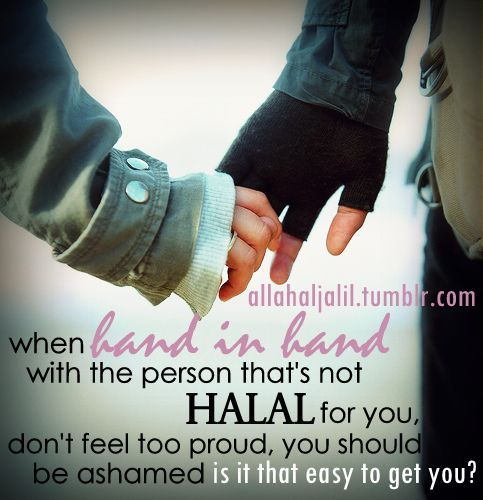 Dont Feel Proud To Be Someones Girlfriend Or Boyfriend But To Be A Halal