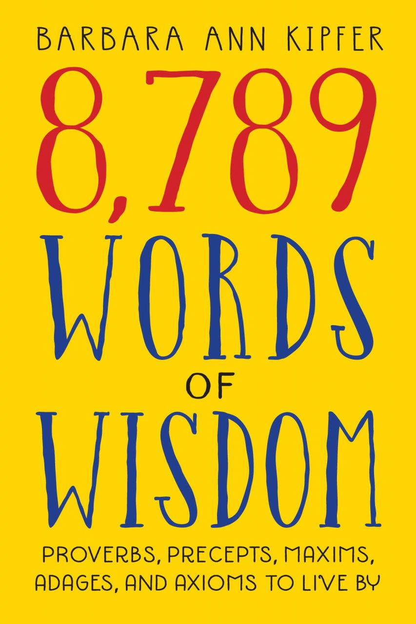 Words Of Wisdom Proverbs Precepts Maxims Adages And Axioms To Live By Barbara Ann Kipfer  Amazon Com Books
