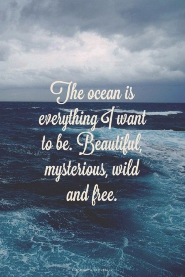 The Ocean Is Everything I Want To Be Beautiful Mysterious Wild And  C B Ocean Love Quotesbeach