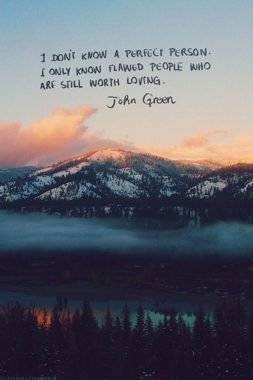Twloha I Dont Know A Perfect Person I Only Know Flawed People Who Are Still Worth Loving Quote Via John Green Image Via Cliffedgeoftheworld