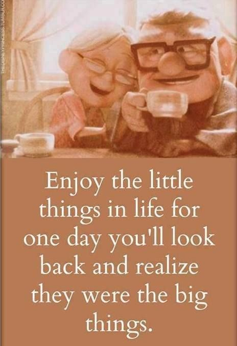 Enjoy The Little Things In Life For One Day Youll Look Back And Realize They Were The Big Things Those Rehearsals The Lunches The Movie Nights