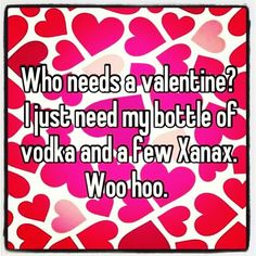 Who Needs A Valentine Love Quotes Vodka Valentines Day Vday Valentines Day Quotes Funny Valentines