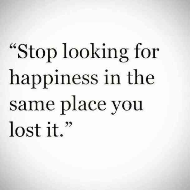 Healing Breakup Quotes Stop Looking For Happiness In The Same Place You Lost It