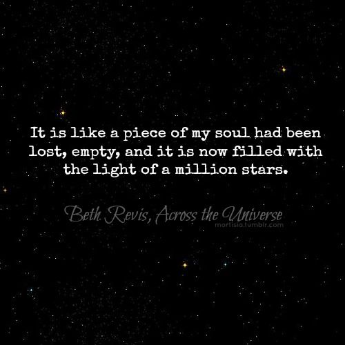 It Is Like A Piece Of My Soul Had Been Lost Empty And It Is Now Filled With The Light Of A Million Stars Across The Universe By Beth Revis Love