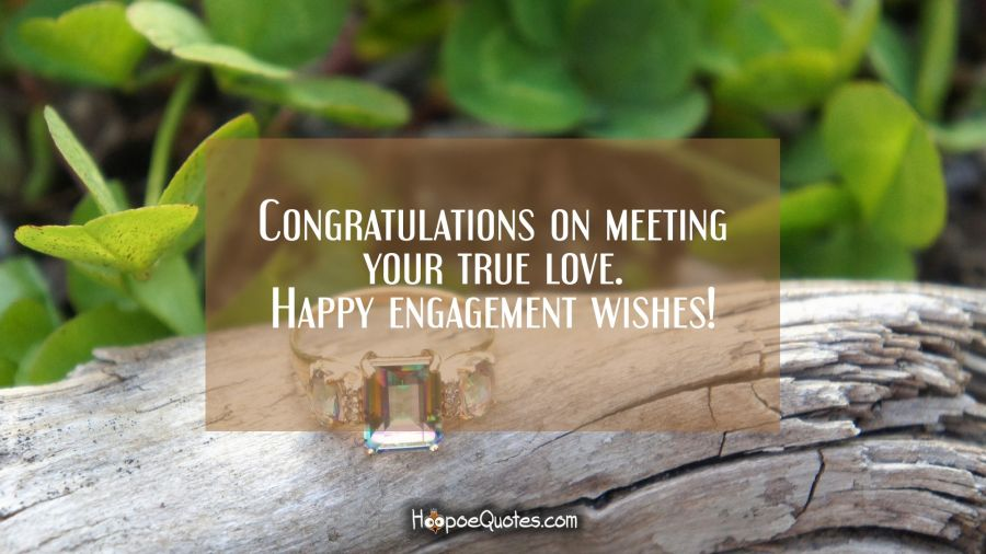 Congratulations On Meeting Your True Love Happy En Ement Wishes En Ement Quotes