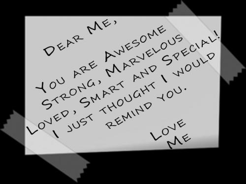 Dear Me You Are Awesomestrong Marvelous Loved Smart And Special