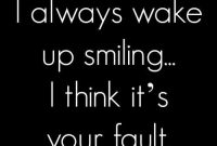 I Always Wake Up Smiling I Think Its Your Fault Pictures P Os