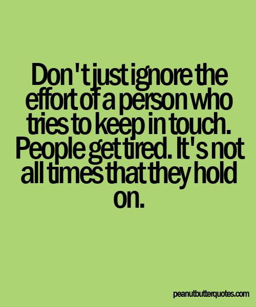 Dont Just Ignore The Effort Of A Person Who Tries To Keep In Touch  C B Relationship Love Quotesrelationship