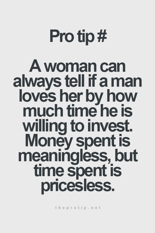 A Woman Can Always Tell If A Man Loves Her By How Much Time He Is Willing To Invest Money Spent Is Meaningless But Time Spent Is Priceless