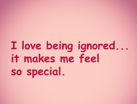 Being Ignored Sayings And Quotes