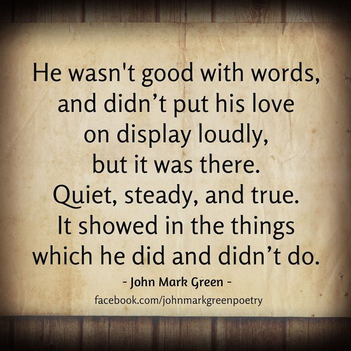 He Wasnt Good With Words And Didnt Put His Love On