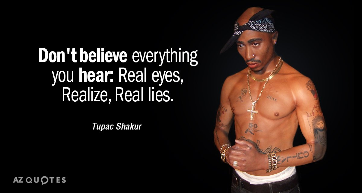 Tupac Shakur Quote Dont Believe Everything You Hear Real Eyes Realize
