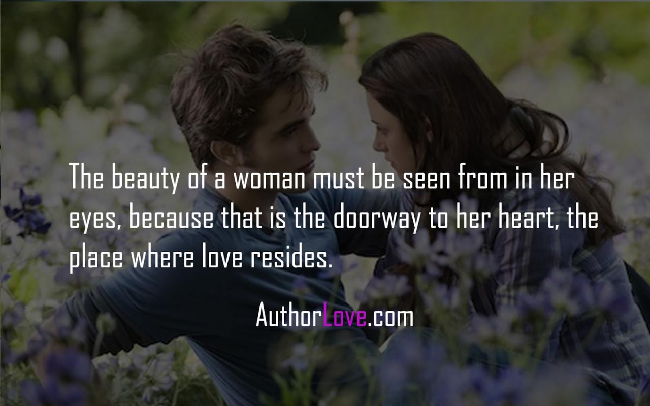 The Beauty Of A Woman Must Be Seen From In Her Eyes Because That Is The Doorway To Her Heart The Place Where Love Resides