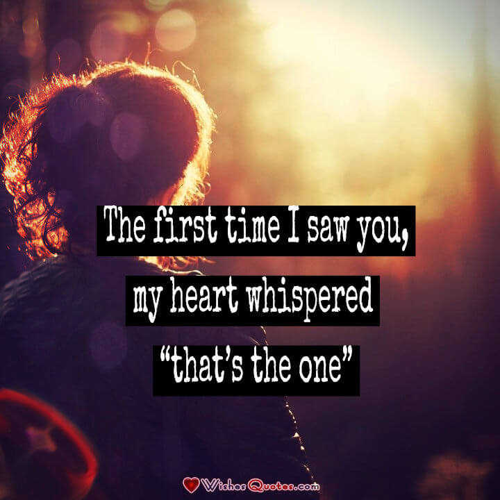 Love Quotes For Her Just When I Think I Couldnt Love You More The First Time I Saw You My Heart Whispered Thats The One