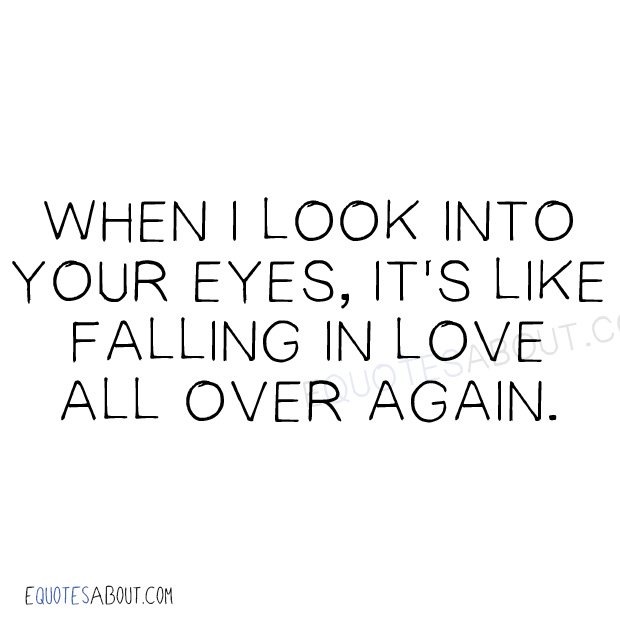 When I Look Into Your Eyes Its Like Falling In Love All Over Again