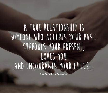 A True Relationship Is Someone Who Accepts Your Past Supports Your Present Loves You