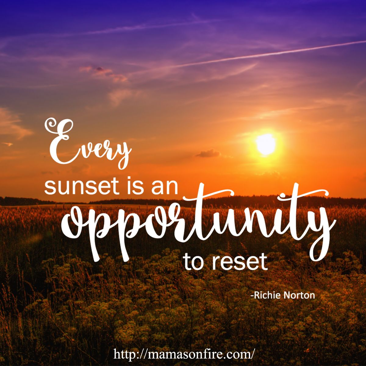 Every Sunset Is An Opportunity To Reset Richie Norton Inspirational Quotes Inspiration