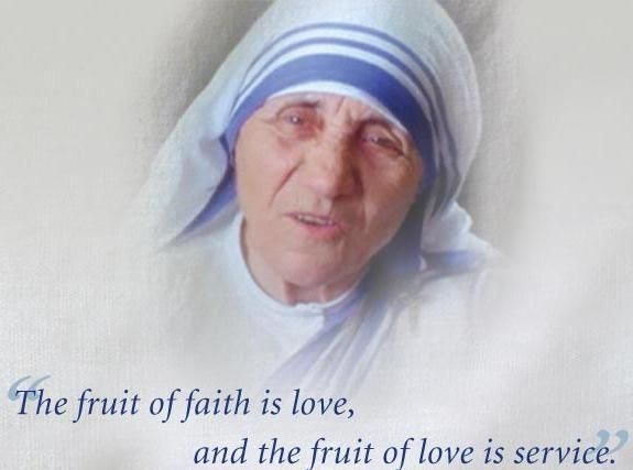 The Fruit Of Faith Is Love The Fruit Of Love Is Service Theresa Of Calcutta