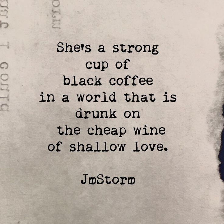 She Is A Strong Cup Of Black Coffee In A World That Is Drunk On The Cheap Wine Of Shallow Love