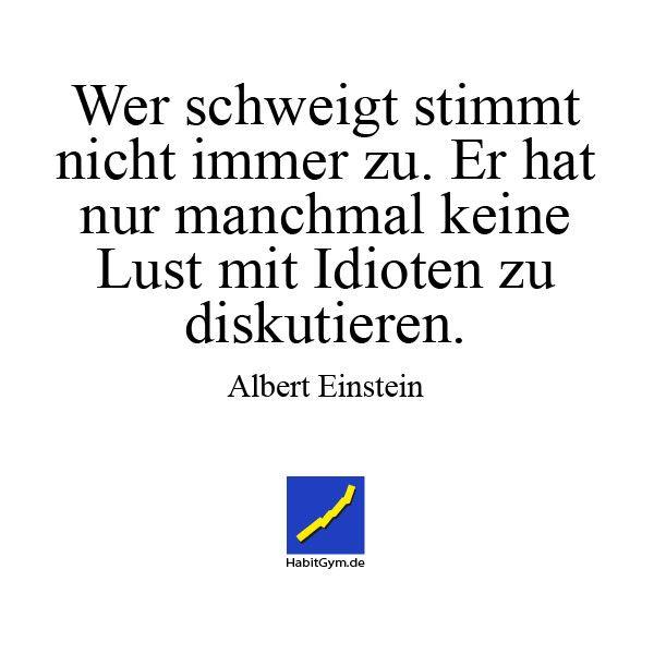 Motivierendes Zitat Albert Einstein Wer Schweigt Stimmt Nicht Immer Zu E Rhat Nur Manchmal Keine Lust Mit Idioten Zu Diskutieren